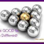 It is GOOD to be Different!