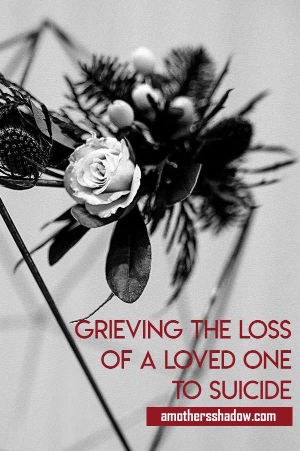 Grieving with the loss of a loved one to suicide