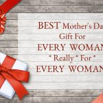 Best Mother's Day Gift For ALL woment