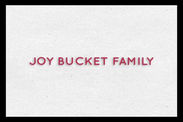 JOY BUCKET FAMILY NEW