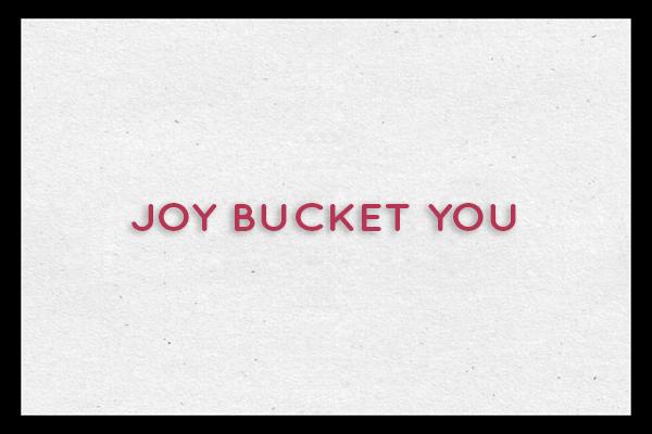 JOY BUCKET YOU NEW